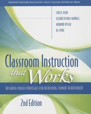 Classroom Instruction That Works By Dean, Ceri B./ Hubbell, Elizabeth Ross/ Pitler, Howard/ Stone, Bj/ The Ascd (COR)