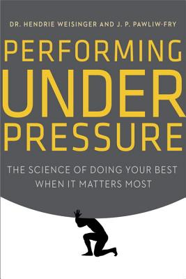 Performing Under Pressure By Weisinger, Hendrie/ Pawliw-fry, J. P.